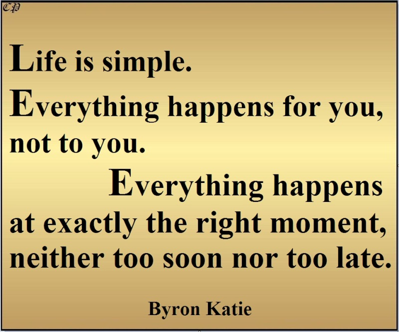 life-is-simple-everything-happens-for-you-not-to-you-everything-happens-at-exactly-the-right-moment-neither-too-soon-nor-too-late