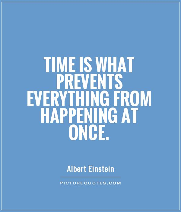 time-is-what-prevents-everything-from-happening-at-once-quote-11